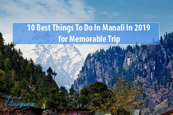 10 Best Things To Do In Manali In 2019 for Memorable Trip